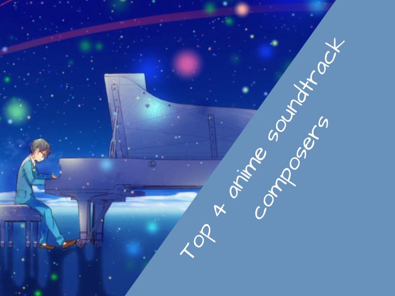 Blog thumbnail met een afbeelding van Your Lie in April met de tekst Top 4 Anime Soundtrack composers